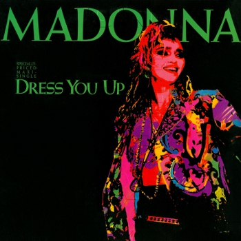 12 inch cover design. Black background. 'MADONNA' in vivid green (top). 'Dress You Up' and 'Specially priced Maxi-single' in vivid green writing (left). Brightly coloured posterised photo of a pink/orange hued Madonna with long wavy hair, crop top and pendants (right)